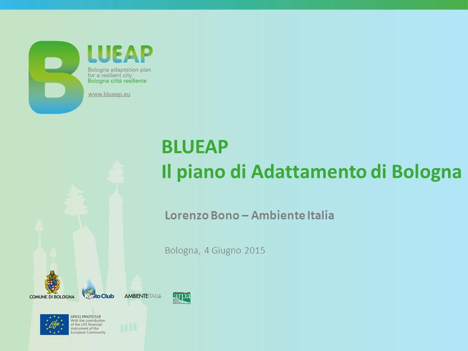 Lorenzo Bono – Ambiente Italia Bologna, 4 Giugno 2015 BLUEAP Il piano di Adattamento di Bologna
