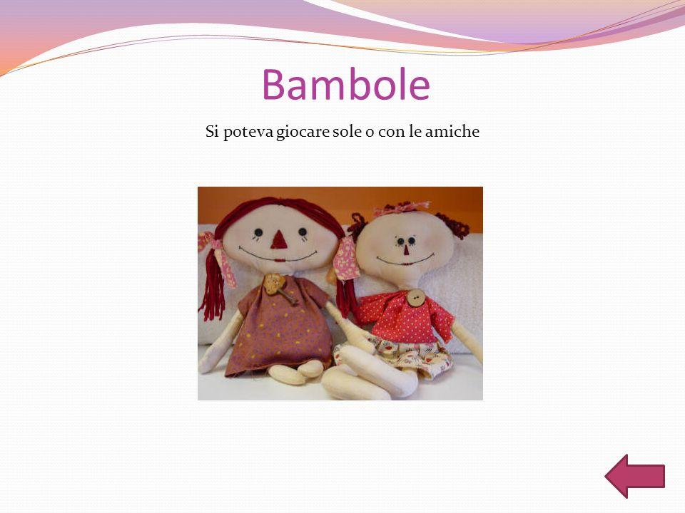 Bambole Si poteva giocare sole o con le amiche