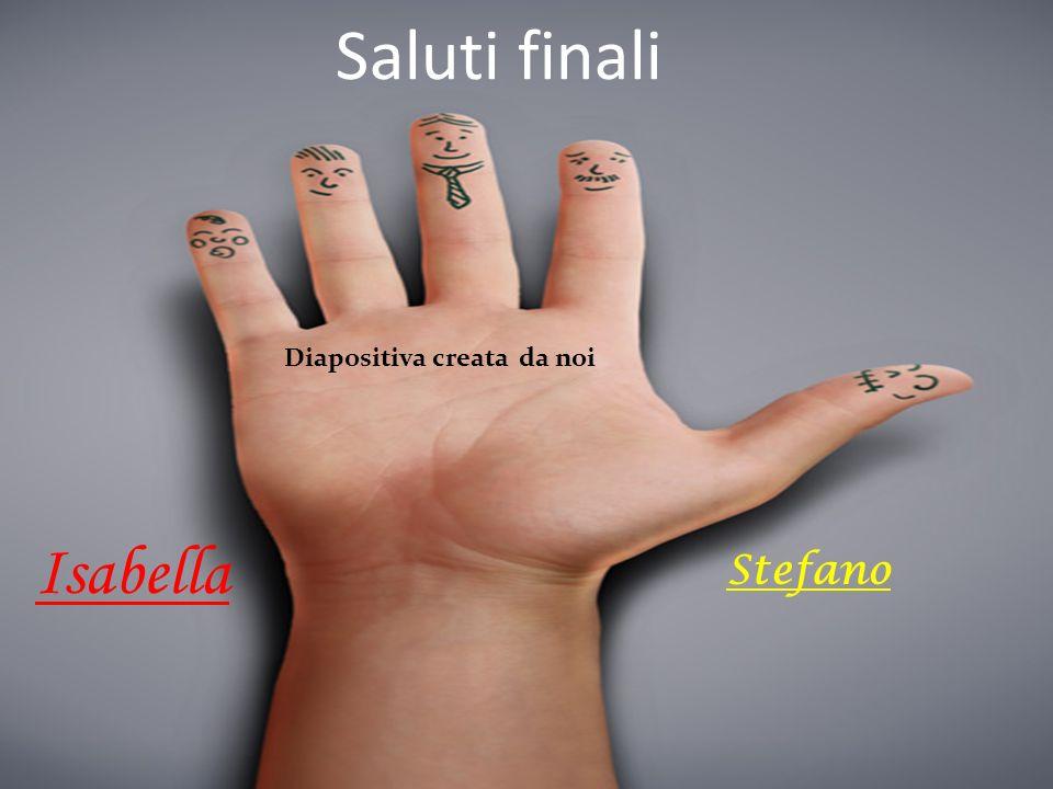 Saluti finali Diapositiva creata da noi Isabella Stefano