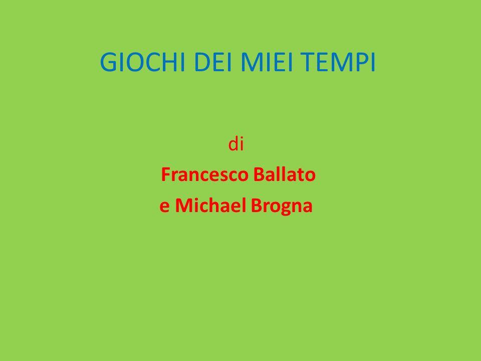 GIOCHI DEI MIEI TEMPI di Francesco Ballato e Michael Brogna