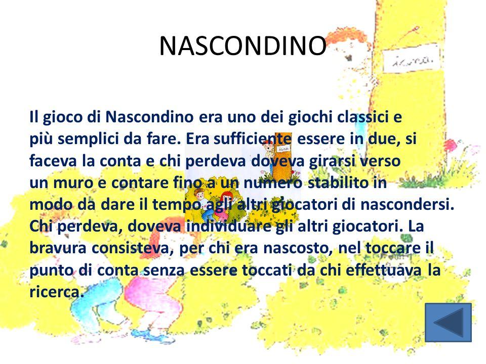 NASCONDINO Il gioco di Nascondino era uno dei giochi classici e più semplici da fare. Era sufficiente essere in due, si faceva la conta e chi perdeva