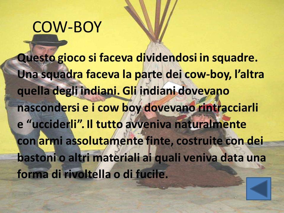 COW-BOY Questo gioco si faceva dividendosi in squadre. Una squadra faceva la parte dei cow-boy, l'altra quella degli indiani. Gli indiani dovevano nas