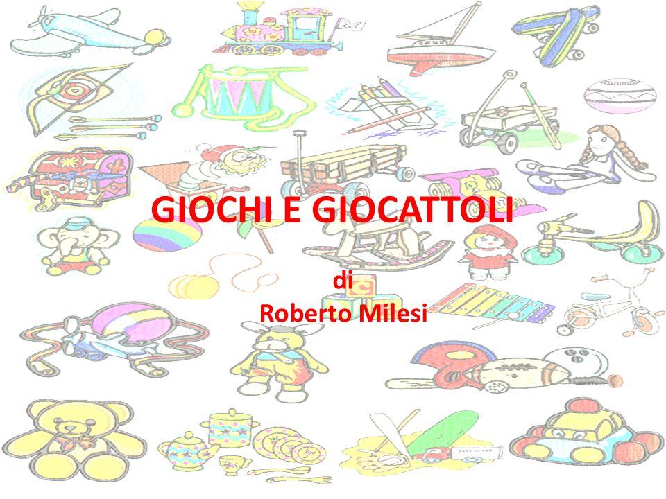 GIOCHI E GIOCATTOLI di Roberto Milesi