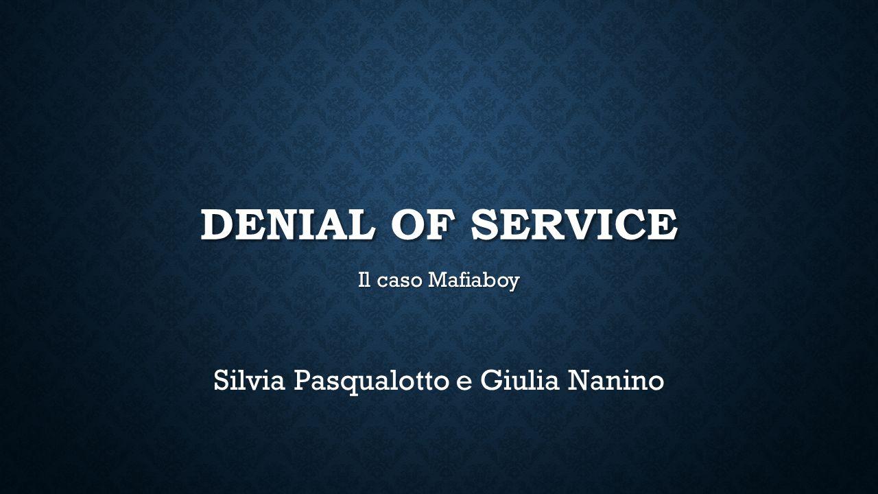 DENIAL OF SERVICE Il caso Mafiaboy Silvia Pasqualotto e Giulia Nanino