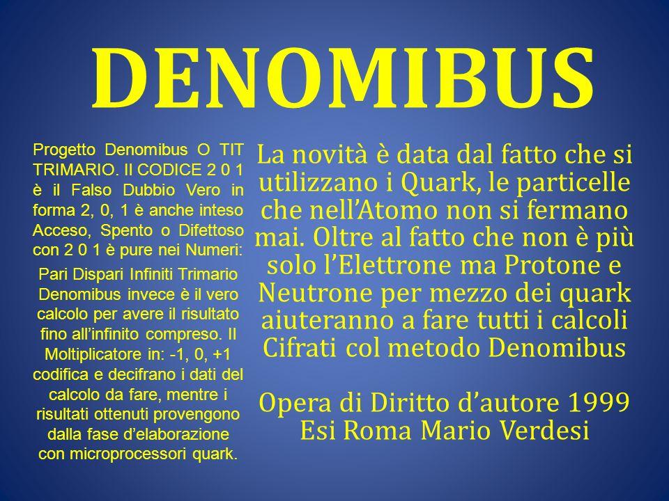 DENOMIBUS Progetto Denomibus O TIT TRIMARIO. Il CODICE 2 0 1 è il Falso Dubbio Vero in forma 2, 0, 1 è anche inteso Acceso, Spento o Difettoso con 2 0