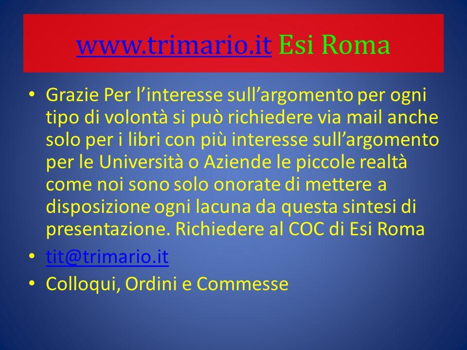 www.trimario.itwww.trimario.it Esi Roma Grazie Per l'interesse sull'argomento per ogni tipo di volontà si può richiedere via mail anche solo per i lib