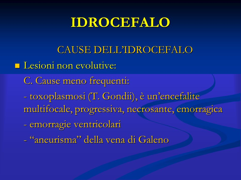 IDROCEFALO CAUSE DELL'IDROCEFALO Lesioni non evolutive: Lesioni non evolutive: C. Cause meno frequenti: - toxoplasmosi (T. Gondii), è un'encefalite mu