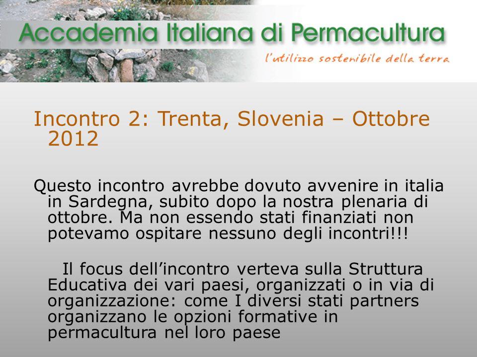Incontro 2: Trenta, Slovenia – Ottobre 2012 Questo incontro avrebbe dovuto avvenire in italia in Sardegna, subito dopo la nostra plenaria di ottobre.