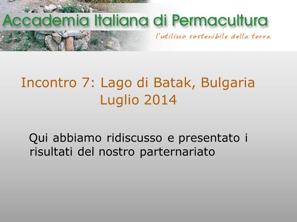 Incontro 7: Lago di Batak, Bulgaria Luglio 2014 Qui abbiamo ridiscusso e presentato i risultati del nostro parternariato