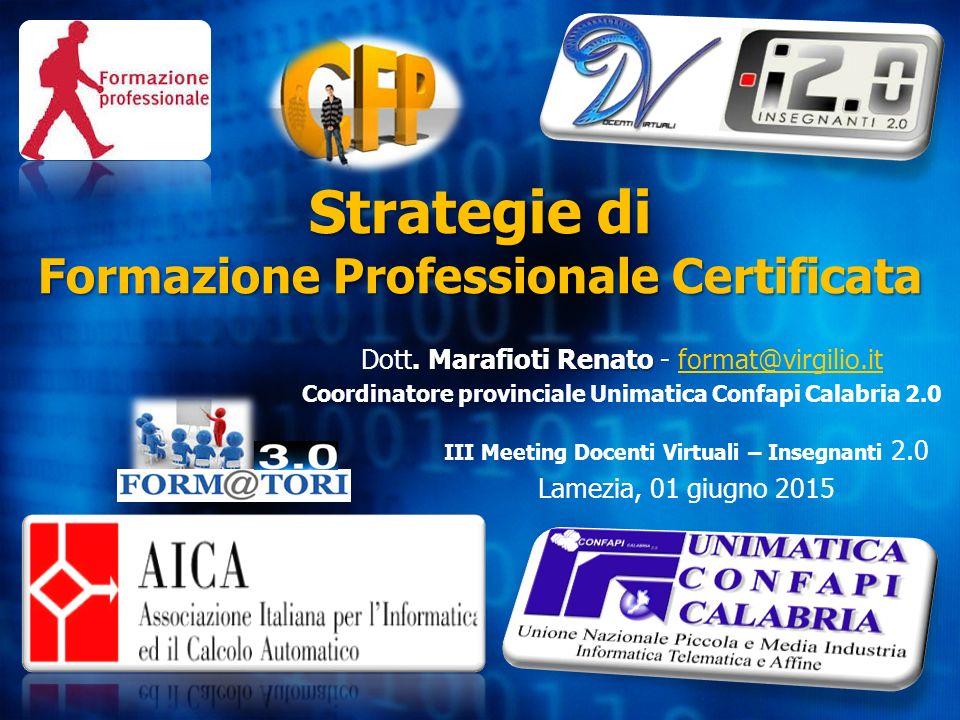 Strategie di Formazione Professionale Certificata. Marafioti Renato Dott. Marafioti Renato - format@virgilio.itformat@virgilio.it Coordinatore provinc