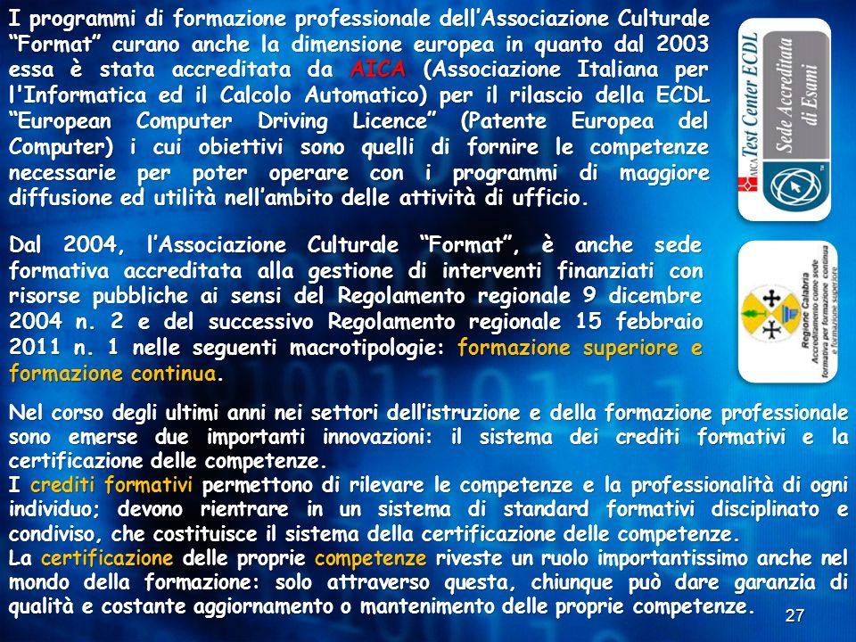 """27 I programmi di formazione professionale dell'Associazione Culturale """"Format"""" curano anche la dimensione europea in quanto dal 2003 essa è stata acc"""
