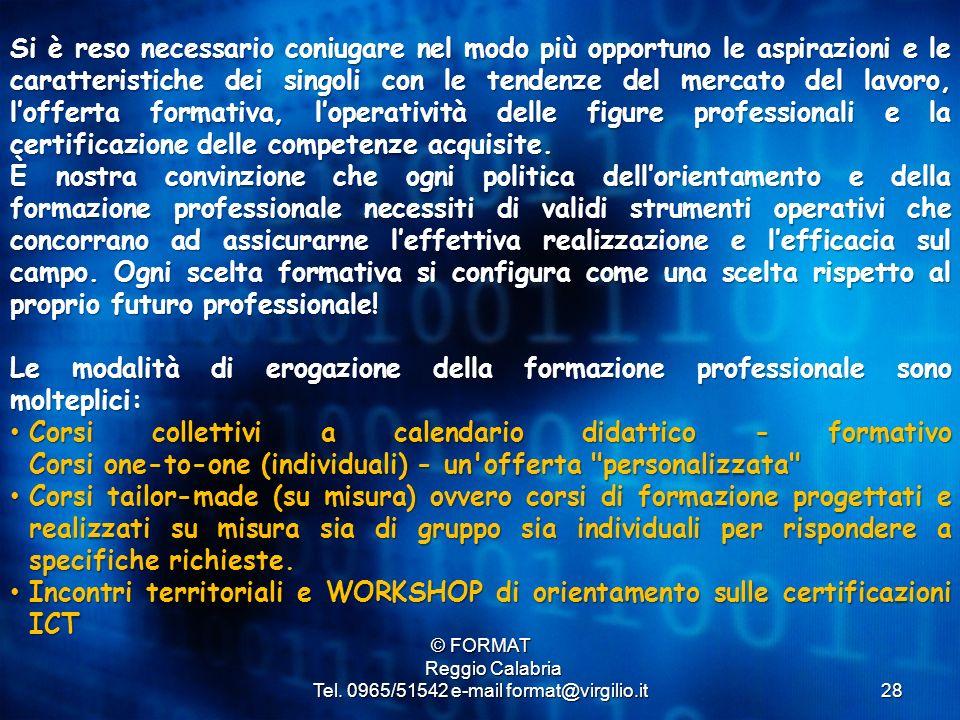 28 © FORMAT Reggio Calabria Reggio Calabria Tel. 0965/51542 e-mail format@virgilio.it Si è reso necessario coniugare nel modo più opportuno le aspiraz