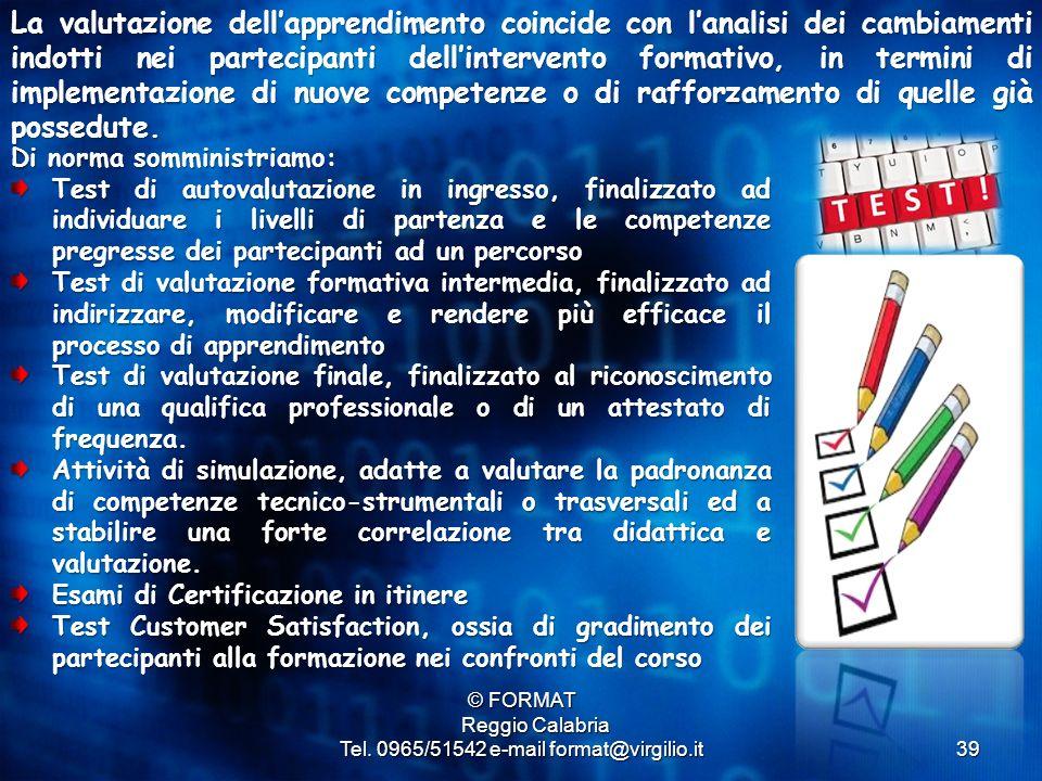 39 © FORMAT Reggio Calabria Reggio Calabria Tel. 0965/51542 e-mail format@virgilio.it La valutazione dell'apprendimento coincide con l'analisi dei cam