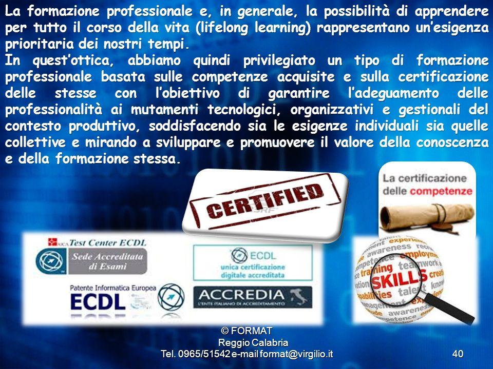 40 © FORMAT Reggio Calabria Reggio Calabria Tel. 0965/51542 e-mail format@virgilio.it La formazione professionale e, in generale, la possibilità di ap