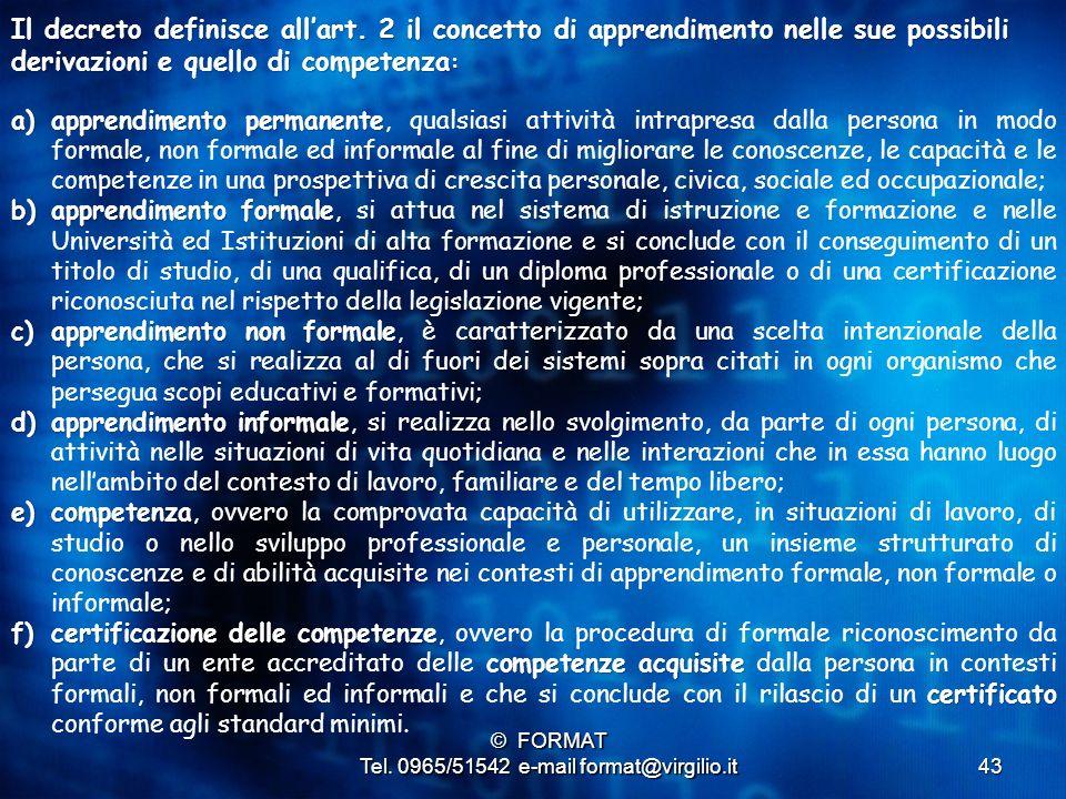 43 Il decreto definisce all'art. 2 il concetto di apprendimento nelle sue possibili derivazioni e quello di competenza : a)apprendimento permanente a)