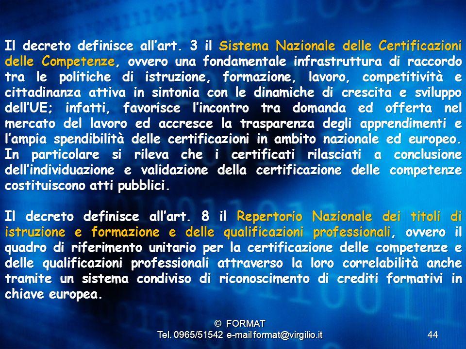 44 Il decreto definisce all'art. 3 il Sistema Nazionale delle Certificazioni delle Competenze, ovvero una fondamentale infrastruttura di raccordo tra