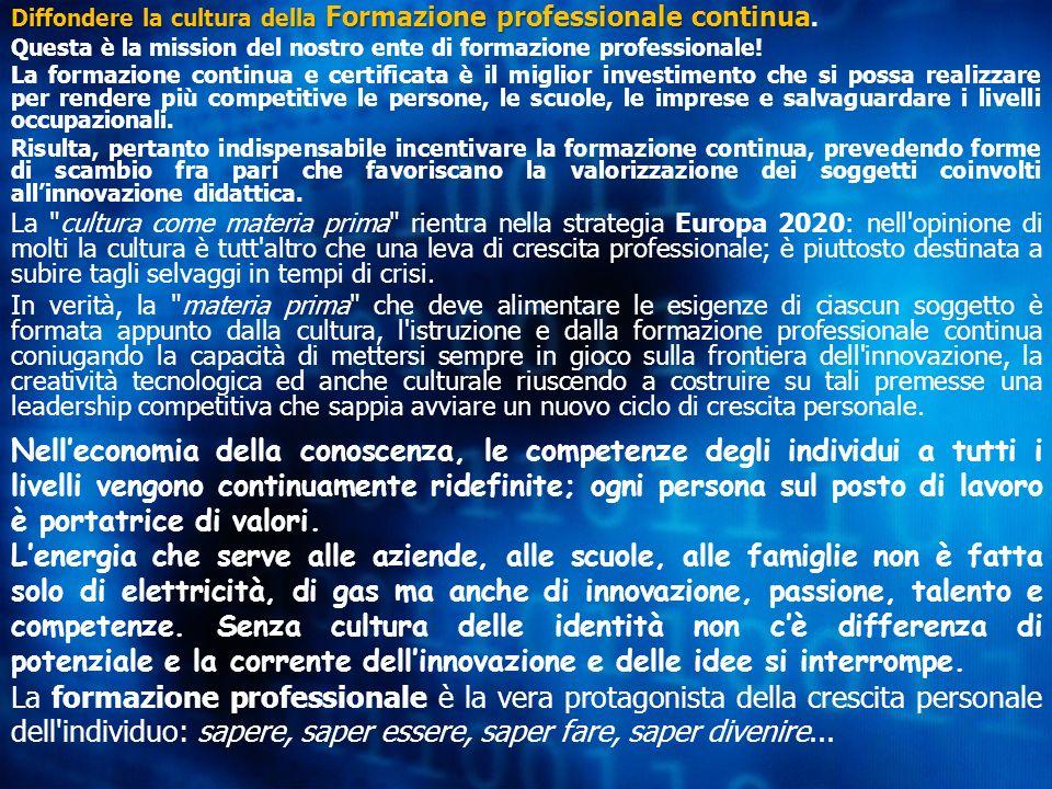 Diffondere la cultura della Formazione professionale continua Diffondere la cultura della Formazione professionale continua. Questa è la mission del n