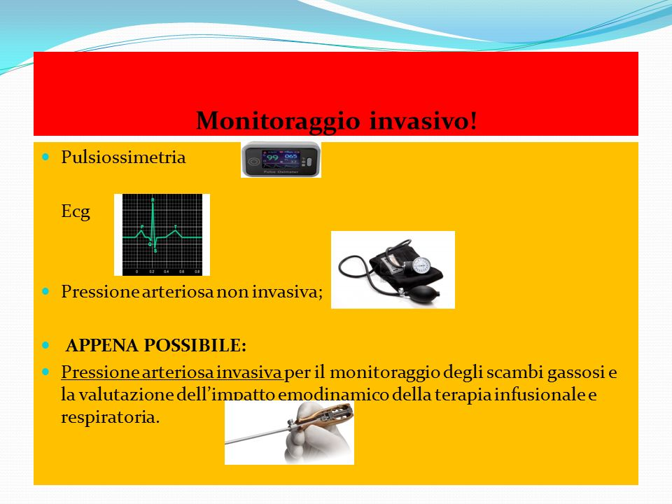 Monitoraggio invasivo! Pulsiossimetria Ecg Pressione arteriosa non invasiva; APPENA POSSIBILE: Pressione arteriosa invasiva per il monitoraggio degli