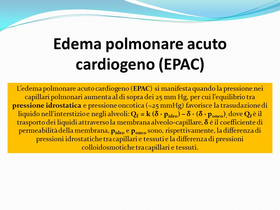 Il LAVORO RESPIRATORIO (work of breathing) WOB: p 1 ∙ dV p 1 = pressione pleurica dV = differenza di volume Aumenta nell'EPAC in conseguenza alla riduzione della distensibilità del parenchima polmonare e all'aumento della resistenza al flusso gassoso, nonché all'attivazione del sistema nervoso simpatico (SNS), che scatena vasocostrizione periferica e conseguente aggravamento del quadro di congestione.