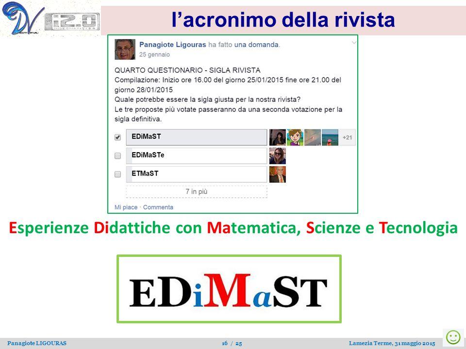 Panagiote LIGOURAS 16 / 25 Lamezia Terme, 31 maggio 2015 l'acronimo della rivista Esperienze Didattiche con Matematica, Scienze e Tecnologia