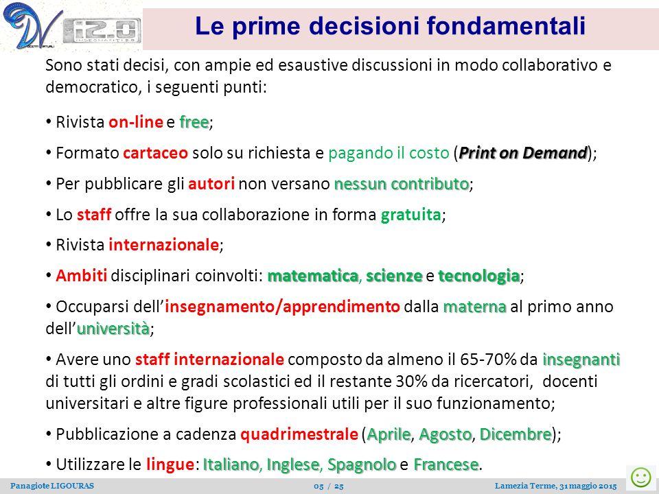 Panagiote LIGOURAS 05 / 25 Lamezia Terme, 31 maggio 2015 Le prime decisioni fondamentali Sono stati decisi, con ampie ed esaustive discussioni in modo