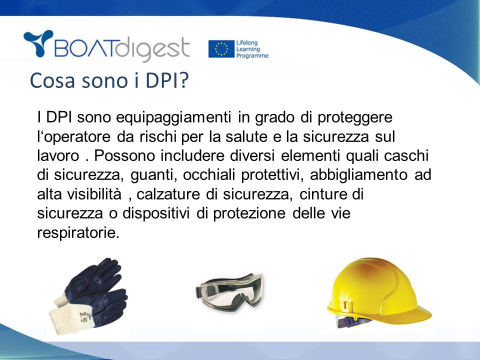 Cosa sono i DPI? I DPI sono equipaggiamenti in grado di proteggere l'operatore da rischi per la salute e la sicurezza sul lavoro. Possono includere di