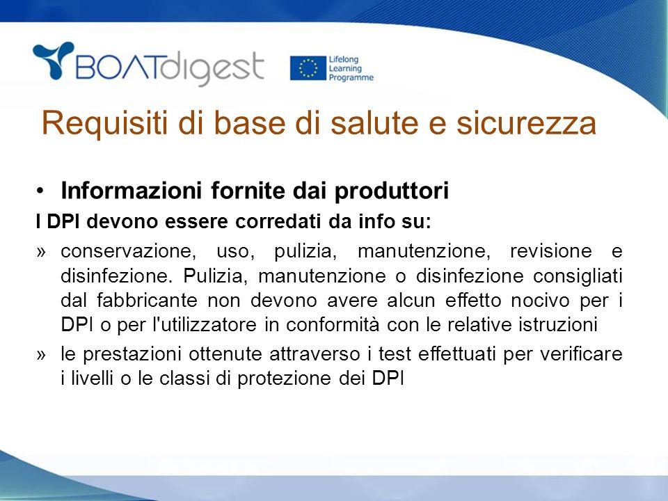 Requisiti di base di salute e sicurezza Informazioni fornite dai produttori I DPI devono essere corredati da info su: »conservazione, uso, pulizia, ma