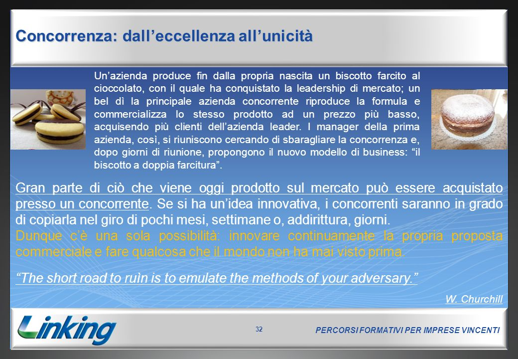 "PERCORSI FORMATIVI PER IMPRESE VINCENTI 32 Concorrenza: dall'eccellenza all'unicità ""The short road to ruìn is to emulate the methods of your adversar"