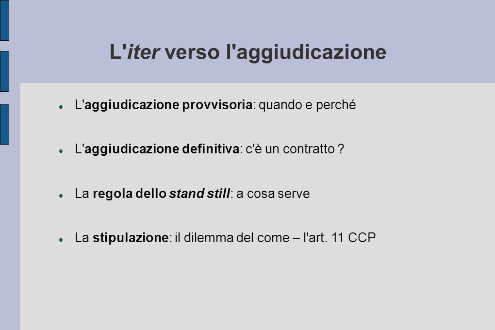 L iter verso l aggiudicazione L aggiudicazione provvisoria: quando e perché L aggiudicazione definitiva: c è un contratto .