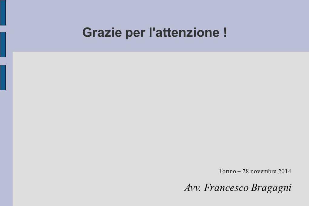 Grazie per l attenzione ! Torino – 28 novembre 2014 Avv. Francesco Bragagni