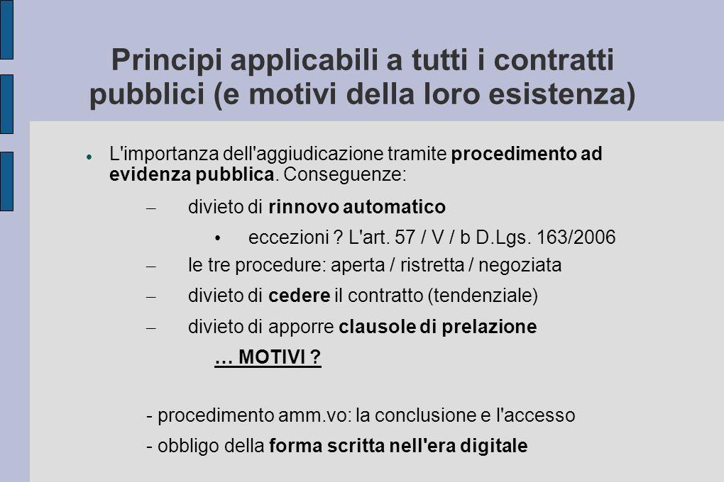 Principi applicabili a tutti i contratti pubblici (e motivi della loro esistenza) L importanza dell aggiudicazione tramite procedimento ad evidenza pubblica.