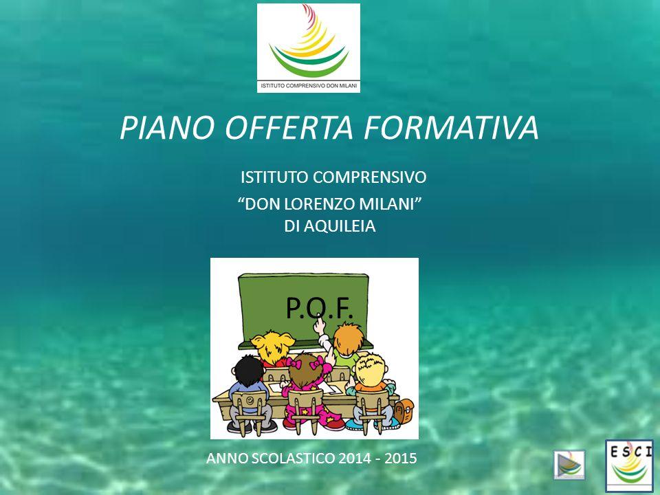 """PIANO OFFERTA FORMATIVA ISTITUTO COMPRENSIVO """"DON LORENZO MILANI"""" DI AQUILEIA P.O.F. ANNO SCOLASTICO 2014 - 2015"""