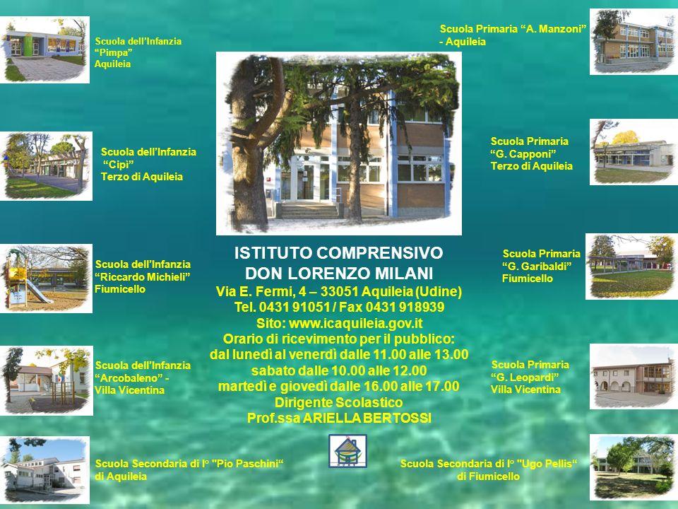 ISTITUTO COMPRENSIVO DON LORENZO MILANI Via E. Fermi, 4 – 33051 Aquileia (Udine) Tel. 0431 91051 / Fax 0431 918939 Sito: www.icaquileia.gov.it Orario