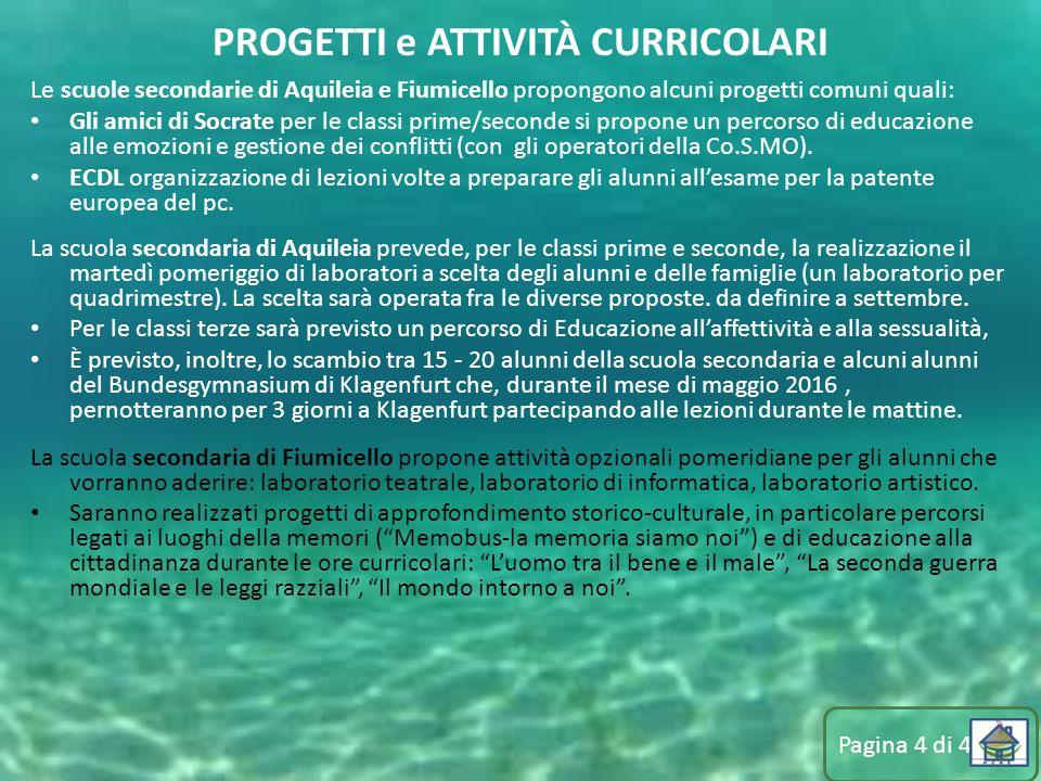 Le scuole secondarie di Aquileia e Fiumicello propongono alcuni progetti comuni quali: Gli amici di Socrate per le classi prime/seconde si propone un