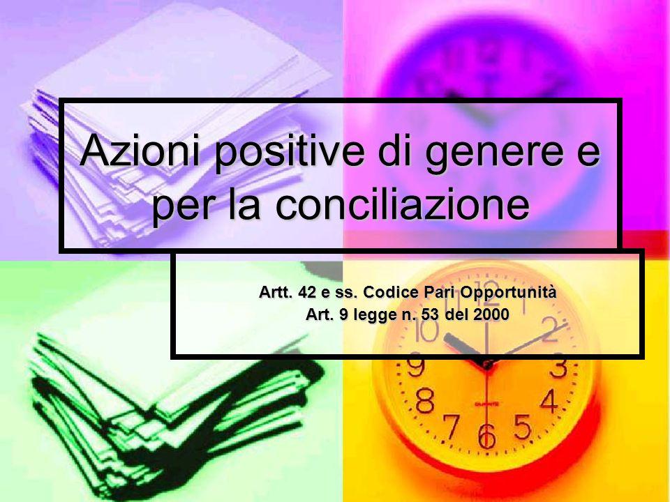 Azioni positive di genere e per la conciliazione Artt.