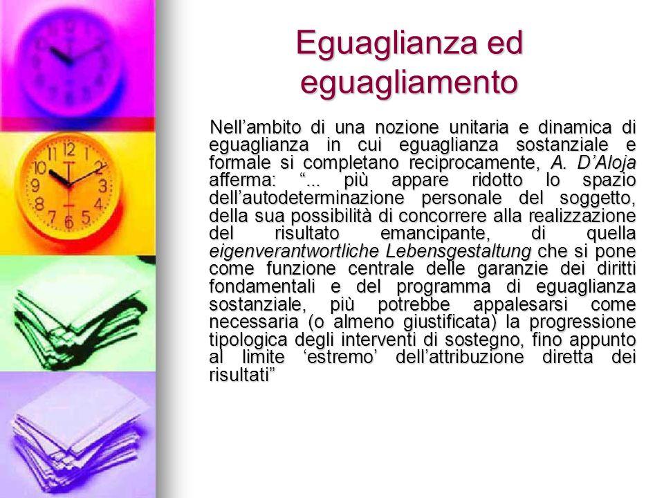 Eguaglianza ed eguagliamento Nell'ambito di una nozione unitaria e dinamica di eguaglianza in cui eguaglianza sostanziale e formale si completano reciprocamente, A.