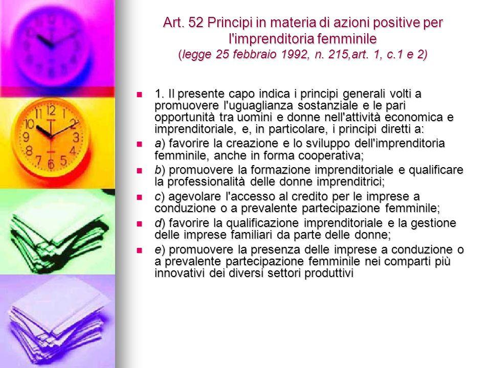 Art. 52 Principi in materia di azioni positive per l'imprenditoria femminile (legge 25 febbraio 1992, n. 215,art. 1, c.1 e 2) 1. Il presente capo indi