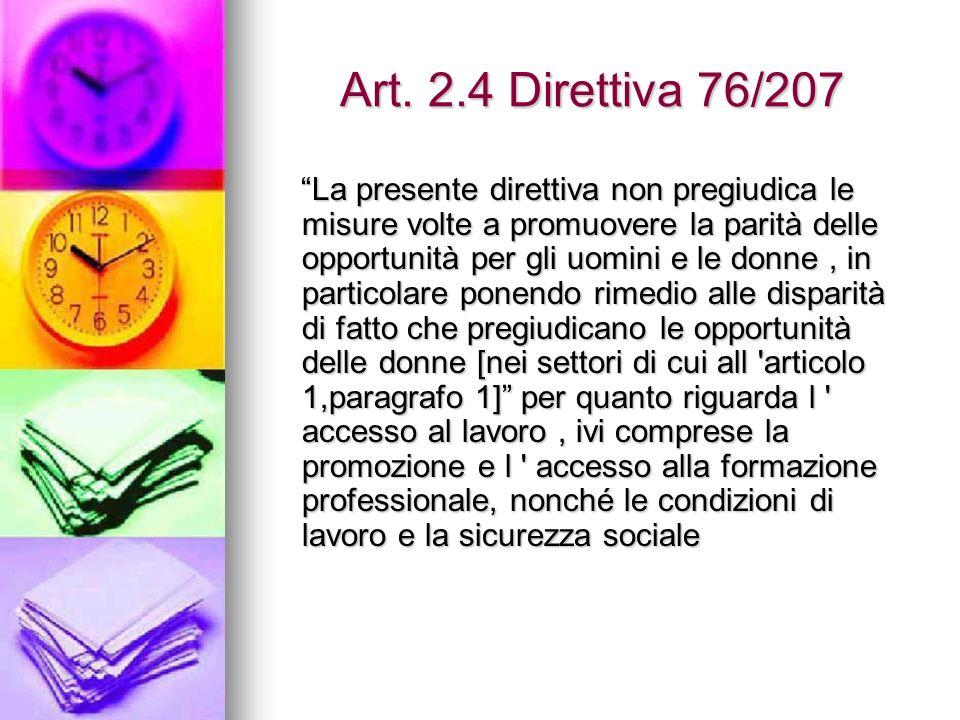 """Art. 2.4 Direttiva 76/207 """"La presente direttiva non pregiudica le misure volte a promuovere la parità delle opportunità per gli uomini e le donne, in"""