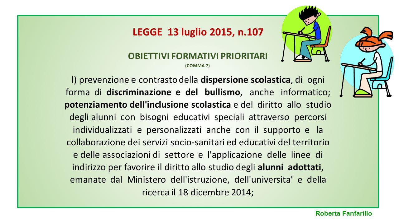 LEGGE 13 luglio 2015, n.107 OBIETTIVI FORMATIVI PRIORITARI l) prevenzione e contrasto della dispersione scolastica, di ogni forma di discriminazione e