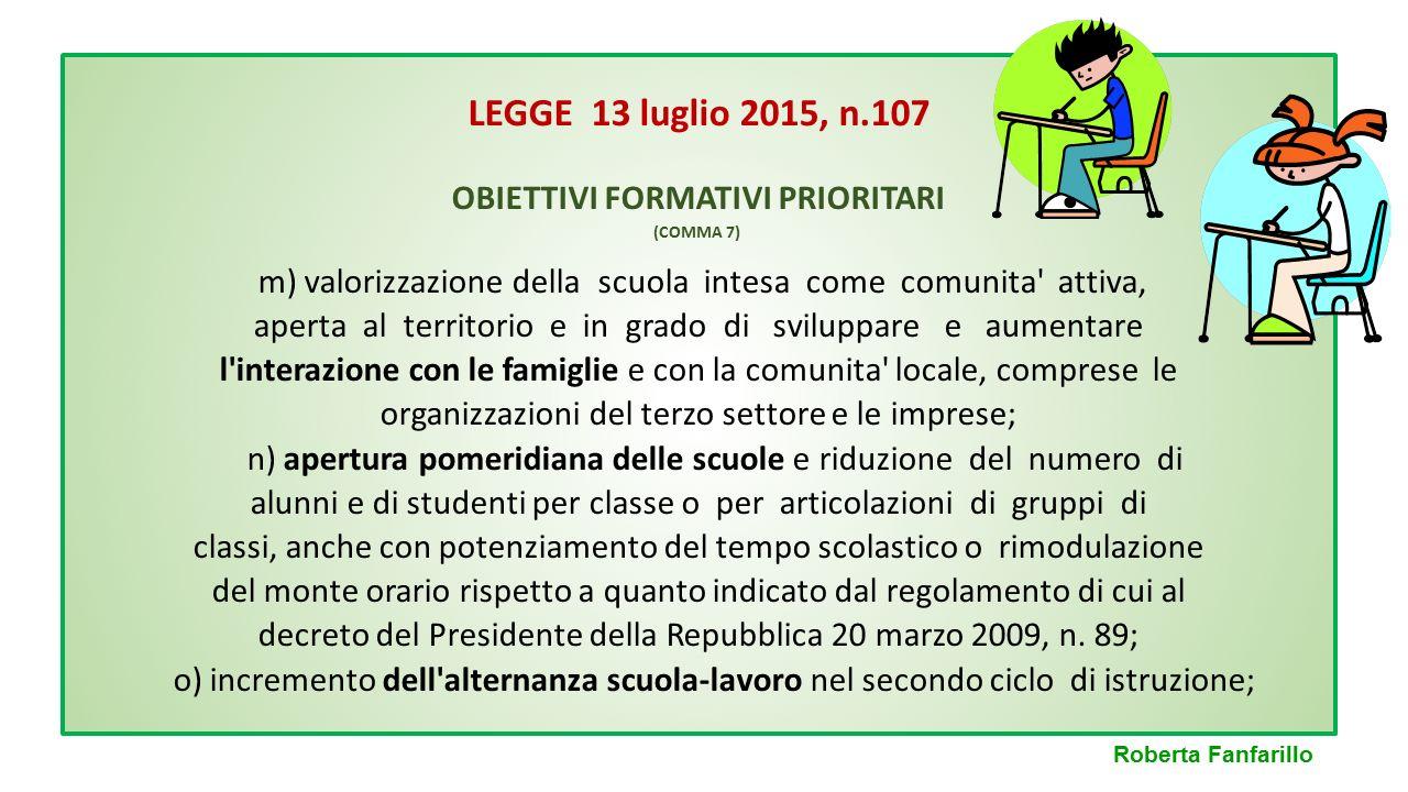 LEGGE 13 luglio 2015, n.107 OBIETTIVI FORMATIVI PRIORITARI m) valorizzazione della scuola intesa come comunita' attiva, aperta al territorio e in grad