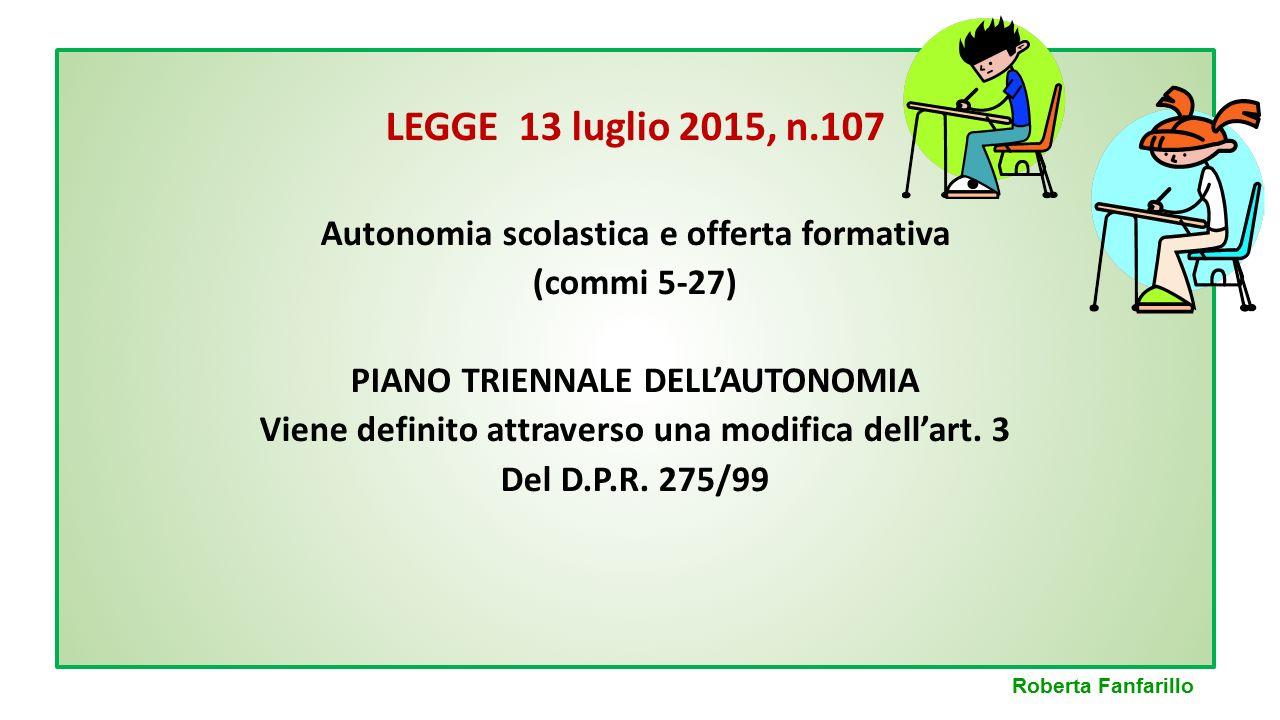 LEGGE 13 luglio 2015, n.107 Autonomia scolastica e offerta formativa (commi 5-27) PIANO TRIENNALE DELL'AUTONOMIA Viene definito attraverso una modific