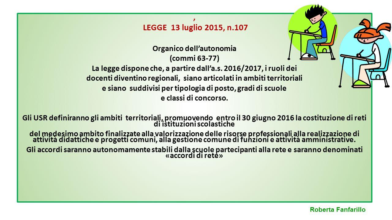 , LEGGE 13 luglio 2015, n.107 Organico dell'autonomia (commi 63-77) La legge dispone che, a partire dall'a.s. 2016/2017, i ruoli dei docenti diventino