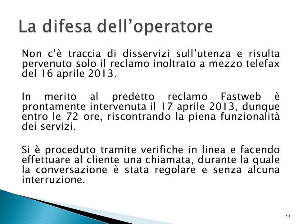15 Non c'è traccia di disservizi sull'utenza e risulta pervenuto solo il reclamo inoltrato a mezzo telefax del 16 aprile 2013.