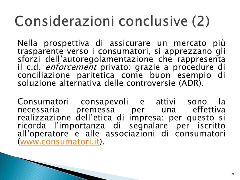 Nella prospettiva di assicurare un mercato più trasparente verso i consumatori, si apprezzano gli sforzi dell'autoregolamentazione che rappresenta il c.d.