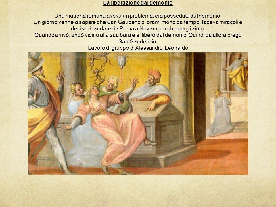 La liberazione dal demonio Una matrona romana aveva un problema: era posseduta dal demonio. Un giorno venne a sapere che San Gaudenzio, orami morto da