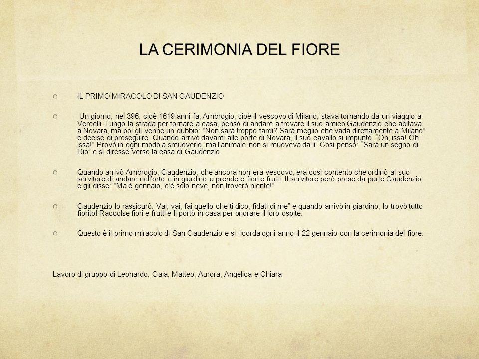 LA CERIMONIA DEL FIORE IL PRIMO MIRACOLO DI SAN GAUDENZIO Un giorno, nel 396, cioè 1619 anni fa, Ambrogio, cioè il vescovo di Milano, stava tornando d