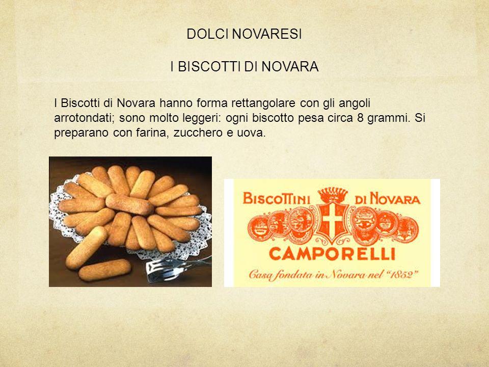 DOLCI NOVARESI I BISCOTTI DI NOVARA I Biscotti di Novara hanno forma rettangolare con gli angoli arrotondati; sono molto leggeri: ogni biscotto pesa c