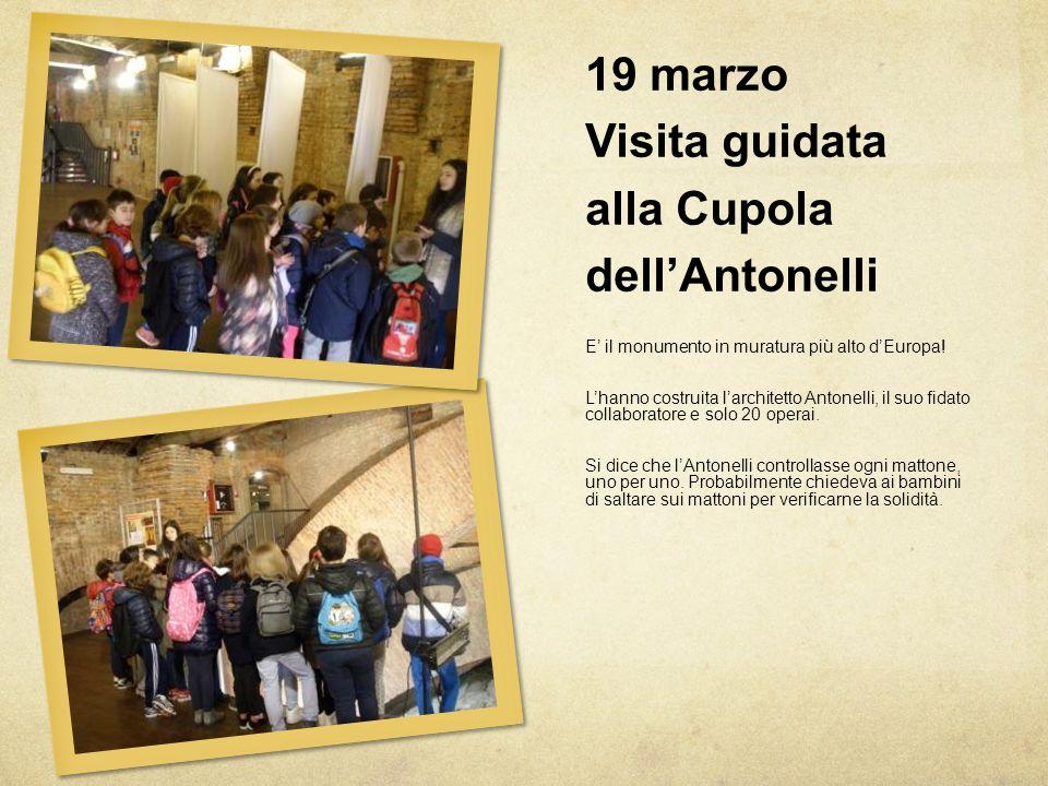 19 marzo Visita guidata alla Cupola dell'Antonelli E' il monumento in muratura più alto d'Europa! L'hanno costruita l'architetto Antonelli, il suo fid