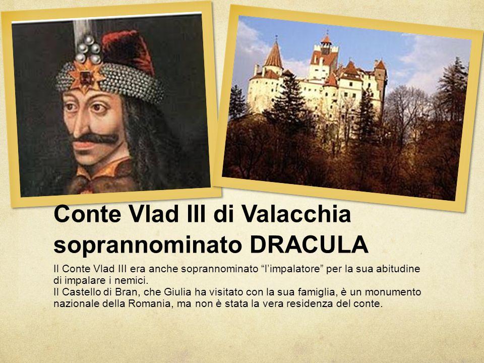 """Conte Vlad III di Valacchia soprannominato DRACULA Il Conte Vlad III era anche soprannominato """"l'impalatore"""" per la sua abitudine di impalare i nemici"""