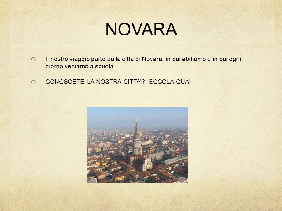 NOVARA Il nostro viaggio parte dalla città di Novara, in cui abitiamo e in cui ogni giorno veniamo a scuola. CONOSCETE LA NOSTRA CITTA'? ECCOLA QUA!